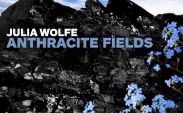 Cover image of the album Anthracite Fields by Julia Wolfe